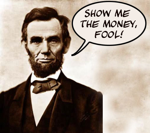 Abe Lincoln wants your money